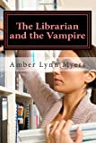 The Librarian and the Vampire, Amber Myers, 1490417680