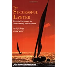 The Successful Lawyer: Powerful Strategies for Transforming Your Practice