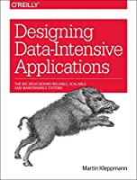 Designing Data-Intensive Applications: The Big Ideas Behind Reliable, Scalable, and Maintainable Systems Front Cover