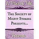 The Society of Misfit Stories Presents: A Totem's Tale