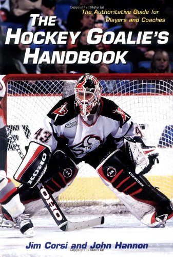 Hockey Goalie's Handbook: The Authoritative Guide for Players and Coaches