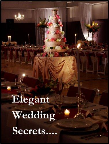 Elegant Wedding Secrets - Tips to Transforming Any Venue : Church & Gymnasium ()