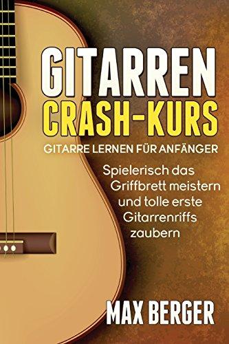 Gitarren Crash-Kus Gitarre lernen für Anfänger - Spielerisch das Griffbrett meistern und tolle erste Gitarrenriffs zaubern  [Berger, Max] (Tapa Blanda)