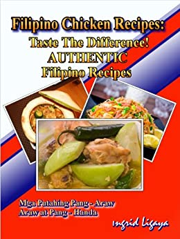 Filipino Chicken Recipes:Taste The Difference! Authentic Filipino Recipes by [Ligaya, Ingrid]