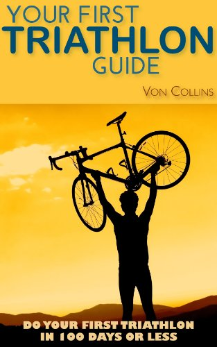 Your First Triathlon Guide:  Do Your First Triathlon in 100 Days or Less by [Collins, Von]