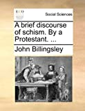 A Brief Discourse of Schism by a Protestant, John Billingsley, 1170639232