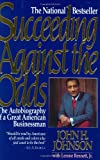 Succeeding Against the Odds: The Autobiography of a Great American Businessman