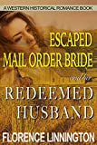 Escaped Mail Order Bride And Her Redeemed Husband (A Western Historical Romance Book)