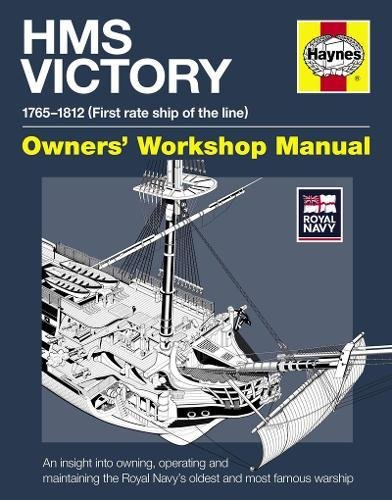 HMS Victory Owners' Workshop Manual  An Insight Into Owning Operating And Maintaining The Royal Navy's Oldest And Most Famous Warship
