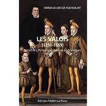 Les Valois (1293-1589): Hérédités, pathologie, amours et grandeurs (French Edition)