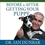 Before and After Getting Your Puppy: The Positive Approach to Raising a Happy, Healthy, and Well-Behaved Dog | Ian Dunbar