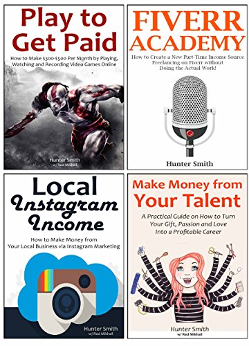 How to Start an Internet Marketing Business from Scratch: Local Instagram Income, Make Money from Your Talent, Play to Get Paid & Fiverr Academy (4 in 1 bundle)