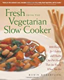 Fresh from the Vegetarian Slow Cooker, Robin Robertson, 1558322566