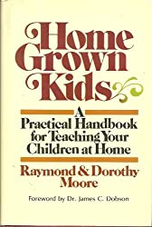 Home grown kids: A practical handbook for teaching your children at home