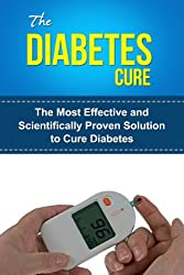 The Diabetes Cure - The Most Effective Solution to Cure Diabetes +++GET BONUS HERE+++ (English Edition)