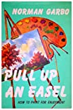 img - for Pull Up An Easel: How to Paint For Enjoyment book / textbook / text book