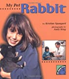 My Pet Rabbit, Kristine I. Spangard, 0822522578