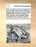 The Voyage of Governor Phillip to Botany Bay; with an Account of the Establishment of the Colonies of Port Jackson and Norfolk Island; Compiled From, See Notes Multiple Contributors, 0699130808
