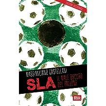 SLA. Il male oscuro del pallone (Italian Edition)