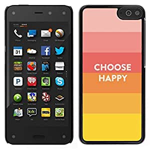 // PHONE CASE GIFT // Duro Estuche protector PC Cáscara Plástico Carcasa Funda Hard Protective Case for Amazon Fire Phone / Choose Happy Slogan Quote Hippie Positive /
