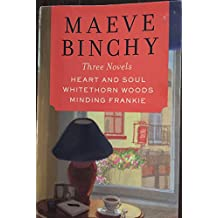 Maeve Binchy Three Novels: Heart and Soul; Whitethorn Woods; Minding Frankie