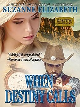 WHEN DESTINY CALLS: A Western Time Travel Romance (The Destiny Series Book 1)