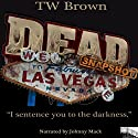 DEAD: Snapshot - Las Vegas, NV Audiobook by TW Brown Narrated by Johnny Mack