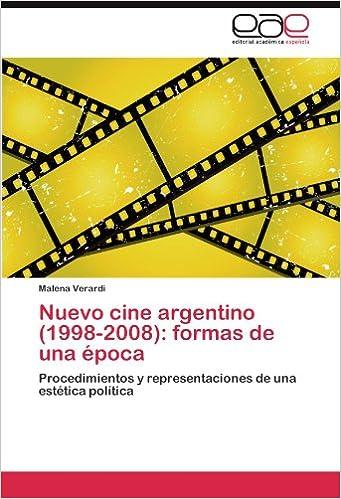 Book Nuevo cine argentino (1998-2008): formas de una época: Procedimientos y representaciones de una estética política (Spanish Edition)