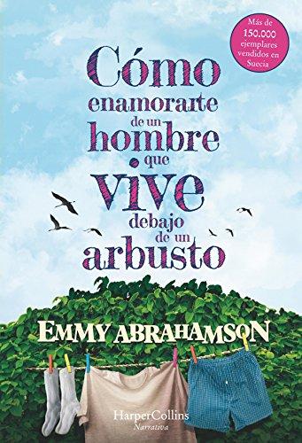 Cómo enamorarte de un hombre que vive debajo de un arbusto (Narrativa) (Spanish