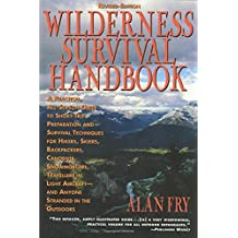 The Wilderness Survival Handbook: A Practical, All-Season Guide To Short-Trip Preparation And Survival Techniques For Hikers, Skiers, Backpackers, ... Aircraft-And Anyone Stranded In The Outdoors