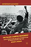 Book cover from The Black Campus Movement: Black Students and the Racial Reconstitution of Higher Education, 1965-1972 (Contemporary Black History) by Ibram X. Kendi