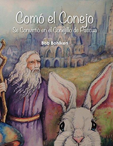 Como El Conejo Se Convirtio En El Conejillo de Pascua (Spanish Edition) [Robert Bohlken] (Tapa Blanda)
