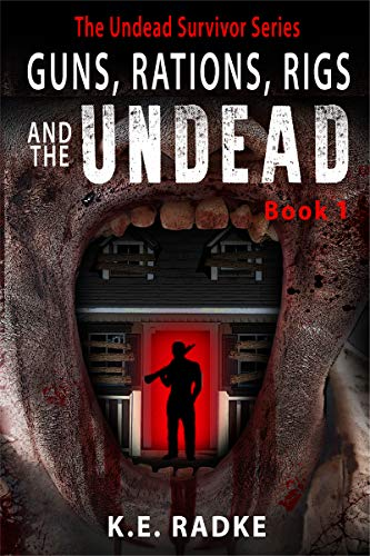 Guns, Rations, Rigs and the Undead: Book 1 (The Undead Survivor Series) by [Radke, K.E.]