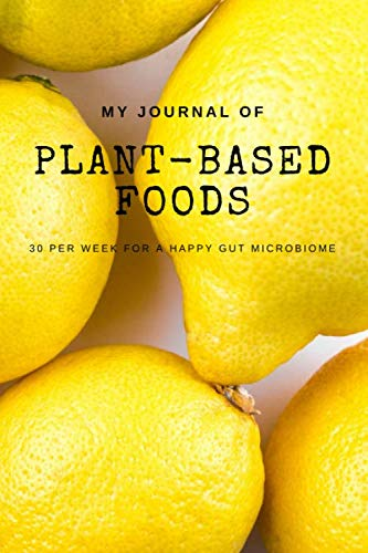 My journal of plant-based foods 30 per week for a happy gut microbiome