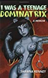 I Was a Teenage Dominatrix, Shawna Kenney, 0867195304