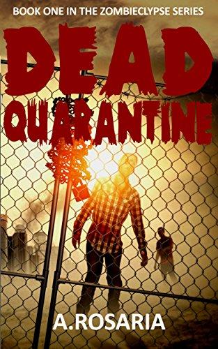 Dead Quarantine (Zombieclypse Book 1) by [Rosaria, A]