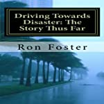 Driving Towards Disaster: The Story Thus Far | Ron Foster
