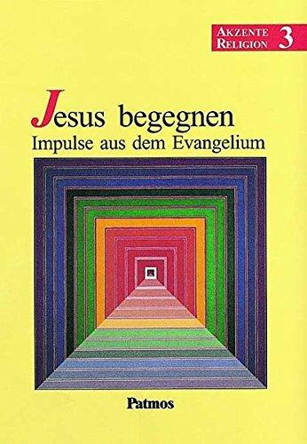 Akzente Religion, Bd.3, Jesus begegnen, Impulse aus dem Evangelium