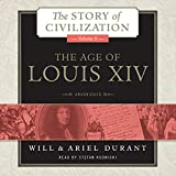 The Age of Louis XIV: A History of European Civilization in the Period of Pascal, Molière, Cromwell, Milton, Peter the Great, Newton, and Spinoza, 1648-1715 (Story of Civilization, Book 8)