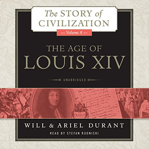 The Age of Louis XIV: A History of European Civilization in the Period of Pascal, Molière, Cromwell, Milton, Peter the Great, Newton, and Spinoza, 1648-1715 (Story of Civilization, Book 8) by Blackstone Audio, Inc.