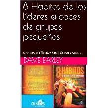 8 Habitos de los líderes eficaces de grupos pequeños: 8 Habits of Effective Small Group Leaders (Spanish Edition)