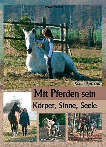 Mit Pferden sein...: Körper, Sinne, Seele