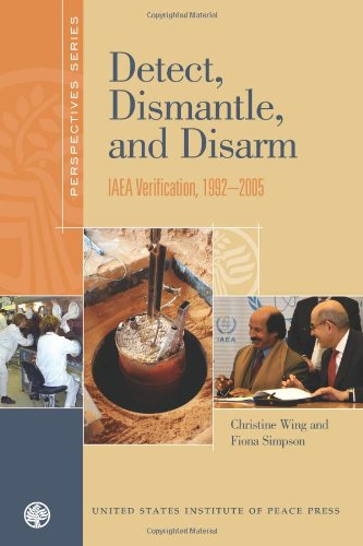 DETECT, DISMANTLE, AND DISARM: IAEA Verification, 1992-2005 (Perspectives Series)