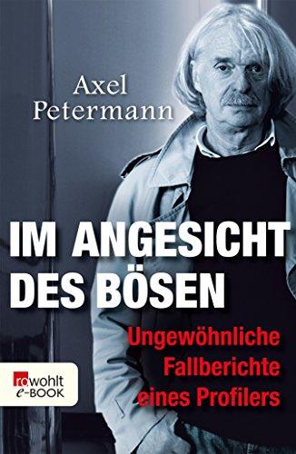 Im Angesicht des Bösen: Ungewöhnliche Fallberichte eines Profilers (German Edition)