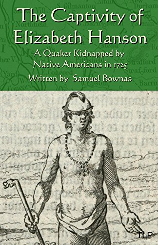 Download PDF The Captivity of Elizabeth Hanson: A Quaker Kidnapped by Native Americans in 1725