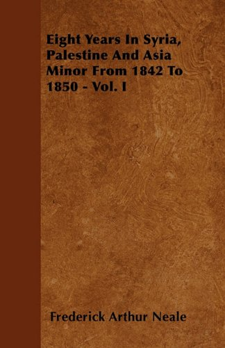 Read Online Eight Years In Syria, Palestine And Asia Minor From 1842 To 1850 - Vol. I pdf