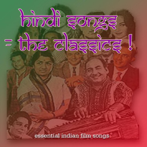 Hindi Songs - The Classics: Essential Indian Film Songs, Bollywood Hits, and Ghazals
