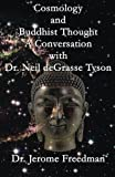 Cosmology and Buddhist Thought - A Conversation with Dr. Neil Degrasse Tyson, Jerome Freedman, 1492766763