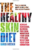 The Healthy Skin Diet: Your Complete Guide to Beautiful Skin in Just 8 Weeks