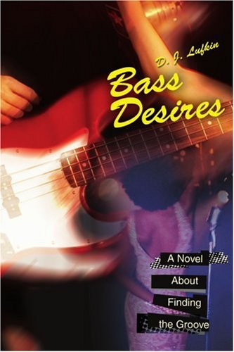 Read Online Bass Desires: A Novel About Finding the Groove pdf